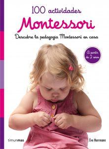 100 actividades Montessori: descubre la pedagogía Montessori en casa